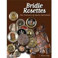 Bridle Rosettes : Two Centuries of Equine Adornment by Sage, E. Helene, 9780764338595
