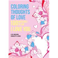 Coloring Thoughts of Love 100 Messages to Say I Love You by Magano, Lisa, 9781626868595
