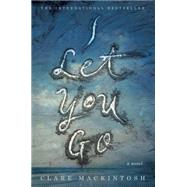 I Let You Go by Mackintosh, Clare, 9780451488596