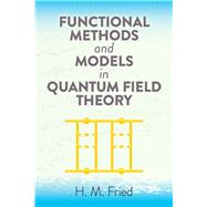 Functional Methods and Models in Quantum Field Theory by Fried, H.M., 9780486828596