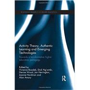 Activity Theory, Authentic Learning and Emerging Technologies: Towards a transformative higher education pedagogy by Bozalek; Vivienne, 9781138778597
