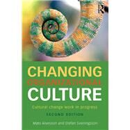 Changing Organizational Culture: Cultural Change Work in Progress by Alvesson; Mats, 9781138918597