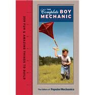 Popular Mechanics The Complete Boy Mechanic 359 Fun & Amazing Things to Build by Unknown, 9781588168597