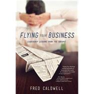 Flying Your Business by Caldwell, Fred, 9781937498597