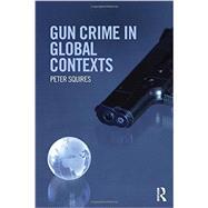 Gun Crime in Global Contexts by Squires; Peter, 9780415688598