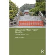Climate Change Policy in Japan: From the 1980s to 2015 by Kameyama; Yasuko, 9781138838598