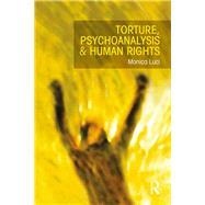 Torture, Psychoanalysis and Human Rights by Luci,Monica, 9781138908598