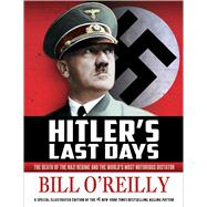Hitler's Last Days The Death of the Nazi Regime and the World's Most Notorious Dictator by O'Reilly, Bill, 9781250088598