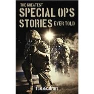 The Greatest Special Ops Stories Ever Told by McCarthy, Tom, 9781493018598