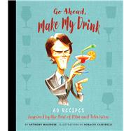 Go Ahead, Make My Drink by Marinese, Anthony; Cassinelli, Horacio, 9781608878598