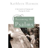 Becoming the Psalms: A Spirituality of Singing and Praying the Psalms by Harmon, Kathleen, 9780814648599