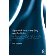 Egypt and Syria in the Early Mamluk Period: An Extract from Ibn Fa?l Allah Al-æUmari's Masalik Al-Ab?ar Fi Mamalik Al-Am?ar by Richards; D.S., 9781138208599