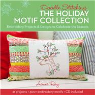 Doodle Stitching: The Holiday Motif Collection Embroidery Projects & Designs to Celebrate the Seasons by Ray, Aimee, 9781454708599