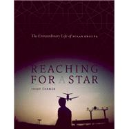 Reaching for a Star The Extraordinary Life of Milan Kroupa by Cermák, Josef, 9781927958599