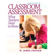 Classroom Assessment: What Teachers Need to Know by Popham, 9780132868600
