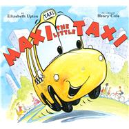 Maxi the Little Taxi by Upton, Elizabeth; Cole, Henry, 9780545798600