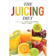The Juicing Diet: Drink Your Way to Weight Loss, Cleansing, Health, and Beauty by Sonoma Press, 9780989558600