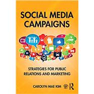 Social Media Campaigns: Strategies for Public Relations and Marketing by Kim; Carolyn Mae, 9781138948600
