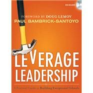 Leverage Leadership : A Practical Guide to Building Exceptional Schools by Bambrick-Santoyo, Paul; Lemov, Doug; Peiser, Brett, 9781118138601