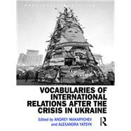 Vocabularies of International Relations after the Crisis in Ukraine by Makarychev; Andrey, 9781472488602