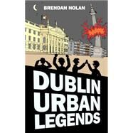 Dublin Urban Legends by Nolan, Brendan, 9781845888602