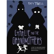 Charlie and the Grandmothers by TOWELL, KATY, 9780375868603
