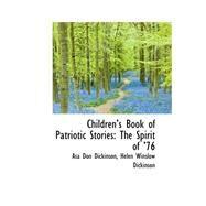 Childrenæs Book of Patriotic Stories : The Spirit Of Æ76 by Dickinson, Asa Don, 9780559248603