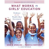 What Works in Girls' Education by Sperling, Gene B.; Winthrop, Rebecca; Kwauk, Christina (CON); Yousafzai, Malala, 9780815728603