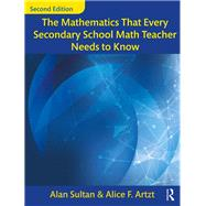 The Mathematics That Every Secondary School Math Teacher Needs to Know by Sultan; Alan, 9781138228603