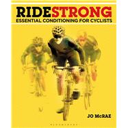 Ride Strong Essential Conditioning for Cyclists by McRae, Jo, 9781472928603