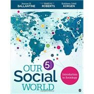 Our Social World: Introduction to Sociology by Ballantine, Jeanne H.; Roberts, Keith A.; Korgen, Kathleen Odell, 9781483368603