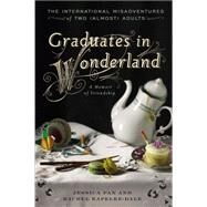 Graduates in Wonderland: The International Misadventures of Two (Almost) Adults by Pan, Jessica; Kapelke-dale, Rachel, 9781592408603