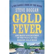 Gold Fever One Man's Adventures on the Trail of the Gold Rush by Boggan, Steve, 9781780748603