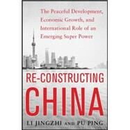 Reconstructing China: The Peaceful Development, Economic Growth, and International Role of an Emerging Super Power The Peaceful Development, Economic Growth, and International Role of an Emerging Super Power by Jingzhi, Li; Ping, Pu, 9780071828604