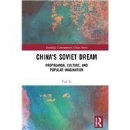 China's Soviet Dream: Propaganda, Culture, and Popular Imagination by Li; Yan, 9781138218604