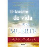 10 lecciones de vida desde la muerte / The Top Ten Things Dead People Want to Tell You by Dooley, Mikey, 9786073138604