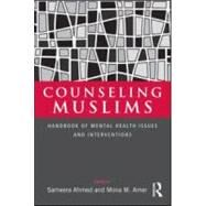 Counseling Muslims: Handbook of Mental Health Issues and Interventions by Ahmed; Sameera, 9780415988605