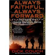 Always Faithful, Always Forward: The Forging of a Special Operations Marine by Couch, Dick, 9780425268605