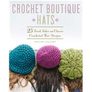 Crochet Boutique: Hats 25 Fresh Takes on Classic Crocheted Hat Designs by Oglesby, Rachael, 9781454708605