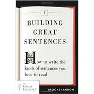 Building Great Sentences How to Write the Kinds of Sentences You Love to Read by Landon, Brooks, 9780452298606