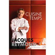 Cuisine du Temps : Cuisine of Our Time by Reymond, Jacques, 9781741108606
