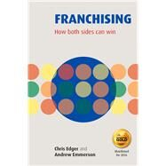 Franchising: How Both Sides Can Win by Edger, Chris; Emmerson, Andrew, 9781909818606