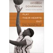 Play Their Hearts Out : A Coach, His Star Recruit, and the Youth Basketball Machine by Dohrmann, George, 9780345508607