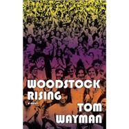 Woodstock Rising by Wayman, Tom, 9781550028607
