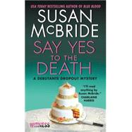 Say Yes to the Death by McBride, Susan, 9780062358608
