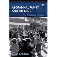 Aboriginal Family and the State: The Conditions of History by Babidge,Sally, 9781138278608