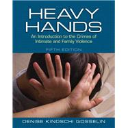 Heavy Hands An Introduction to the Crimes of Intimate and Family Violence by Gosselin, Denise Kindschi, 9780133008609
