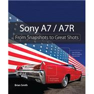 Sony A7 / A7R From Snapshots to Great Shots by Smith, Brian, 9780321968609