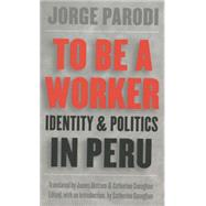 To Be a Worker by Parodi Solari, Jorge; Alstrum, James; Conaghan, Catherine M.; Conaghan, Catherine M., 9780807848609