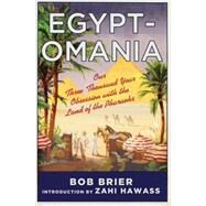 Egyptomania: Our Three Thousand Year Obsession with the Land of the Pharaohs by Brier, Bob, 9781137278609